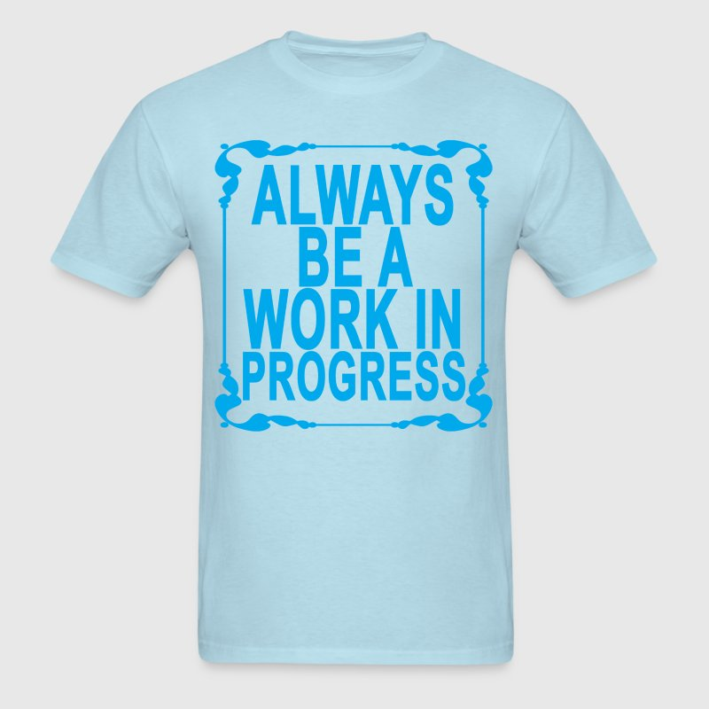 Always Be A Work In Progress T Shirt Spreadshirt