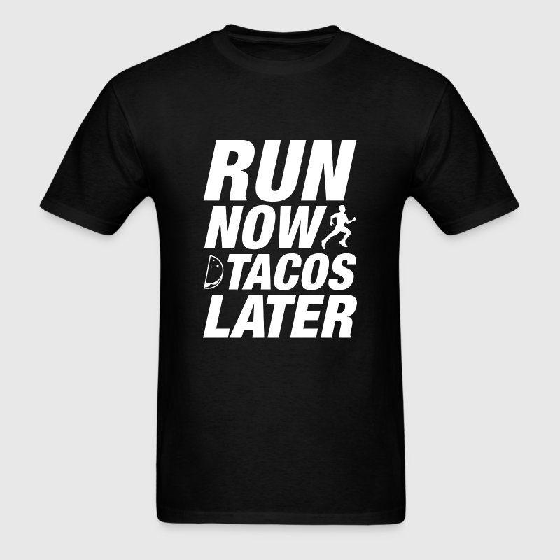 Run Now Tacos Later - Men's T-Shirt
