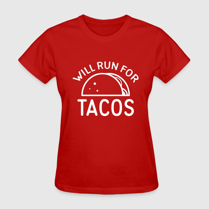 Will Run For Tacos - Women's T-Shirt