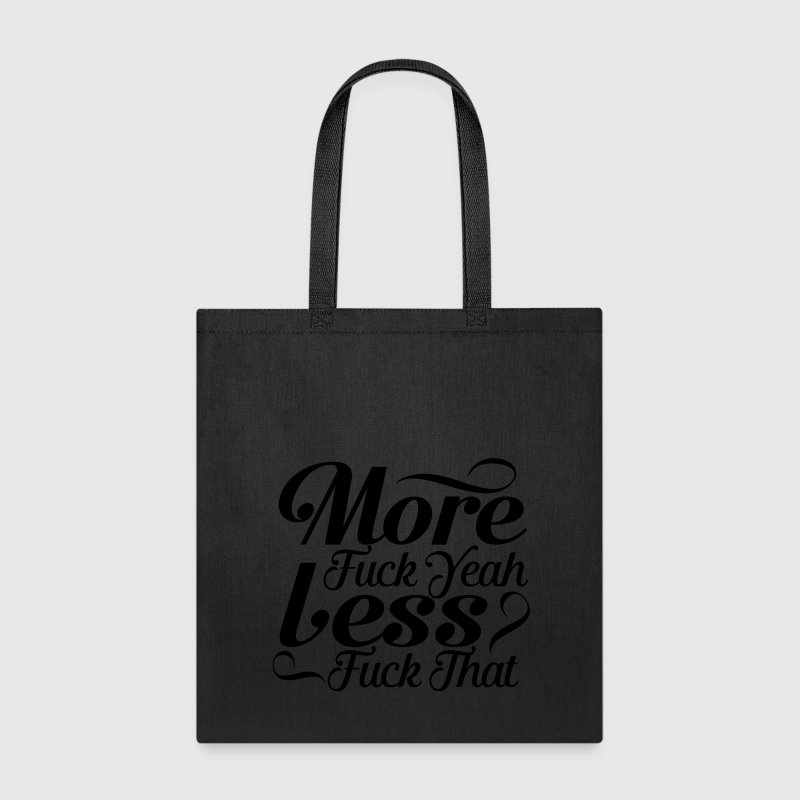 more fuck yeah less fuck that Bags & backpacks - Tote Bag