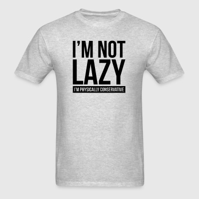 I'M NOT LAZY, I'M PHYSICALLY CONSERVATIVE Sportswear - Men's T-Shirt
