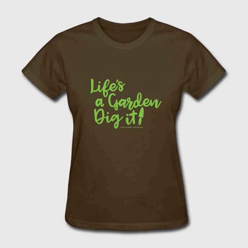 Life 39 S A Garden Dig It T Shirt Spreadshirt