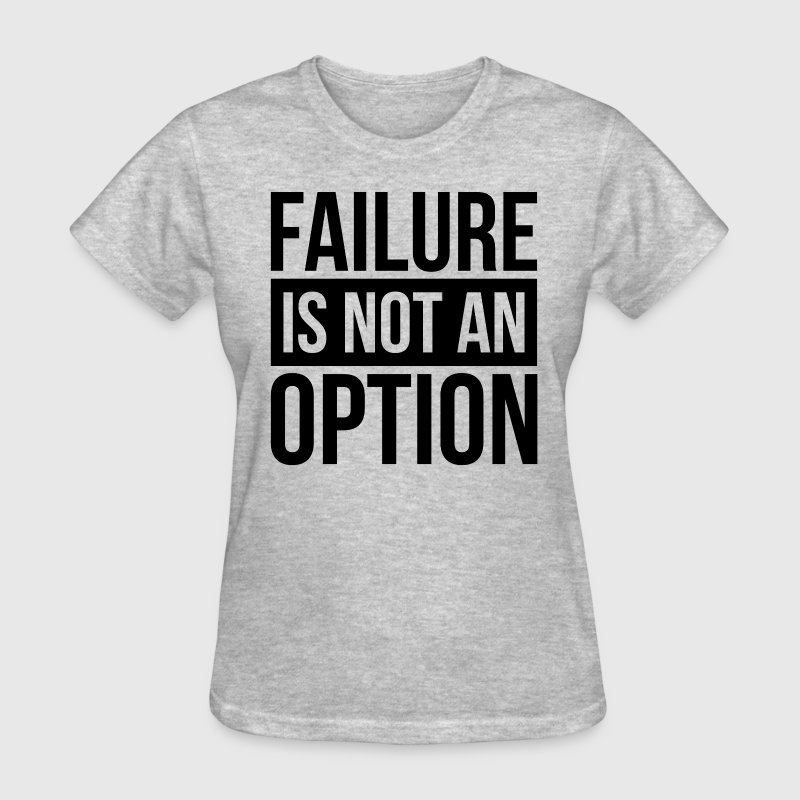 FAILURE IS NOT AN OPTION T-Shirts - Women's T-Shirt