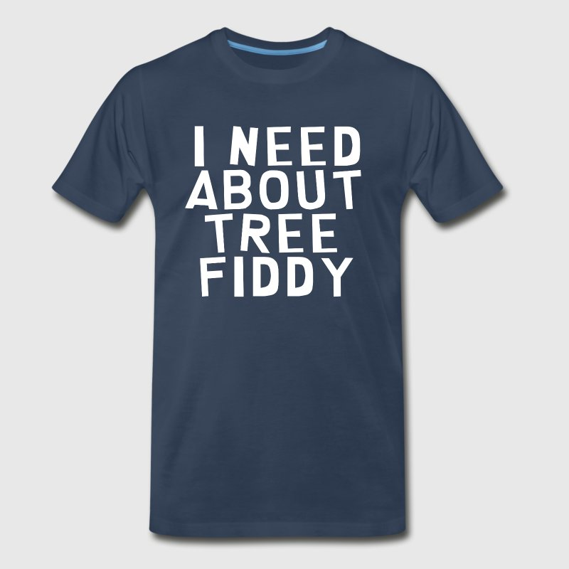 I Need About Tree Fiddy T-Shirts - Men's Premium T-Shirt