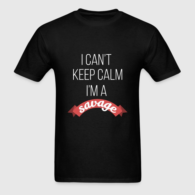 Savage - I can't keep calm I'm a savage - Men's T-Shirt