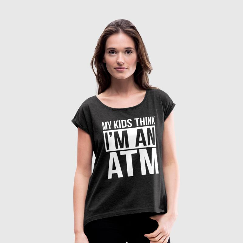 MY KIDS THINK I'M AN ATM T-Shirts - Women's Roll Cuff T-Shirt