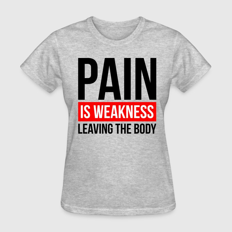PAIN IS WEAKNESS LEAVING THE BODY GYM WORKOUT T-Shirts - Women's T-Shirt
