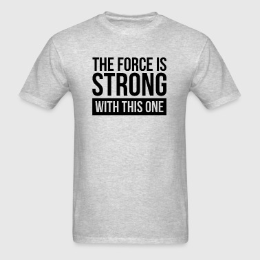 THE FORCE IS STRONG WITH THIS ONE Sportswear - Men's T-Shirt