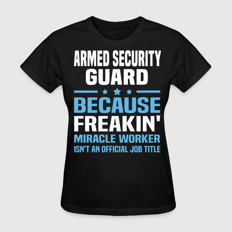 Armed Security Guard - Women's T-Shirt