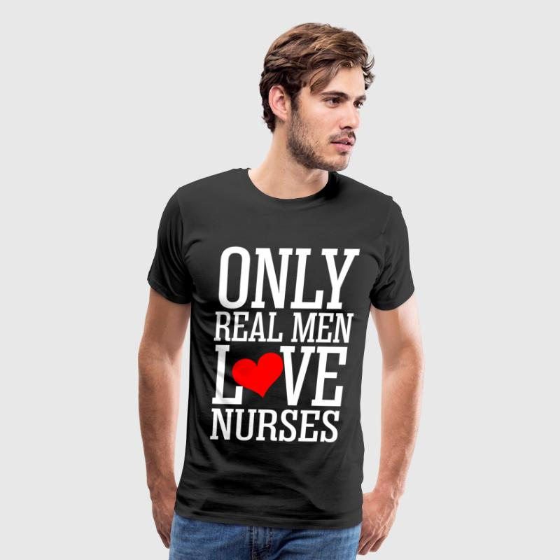 Only Real Men Love Nurses T-Shirts - Men's Premium T-Shirt