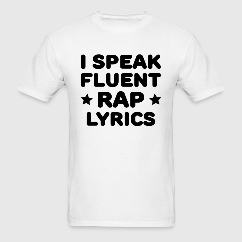I Speak Fluent Rap Lyrics T-Shirts - Men's T-Shirt