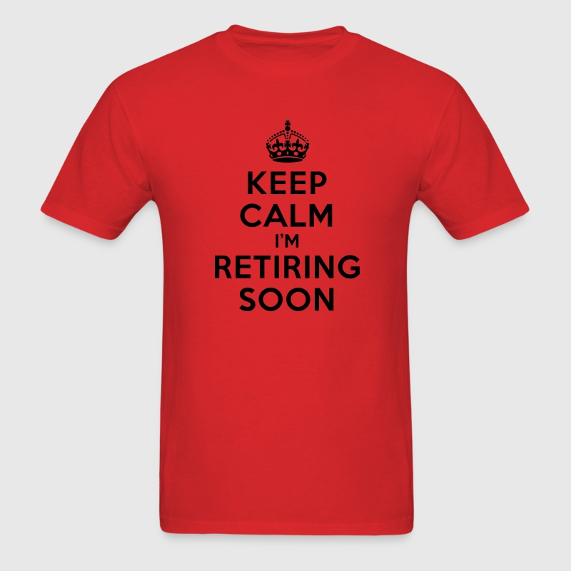 Keep calm I'm retiring soon T-Shirts - Men's T-Shirt