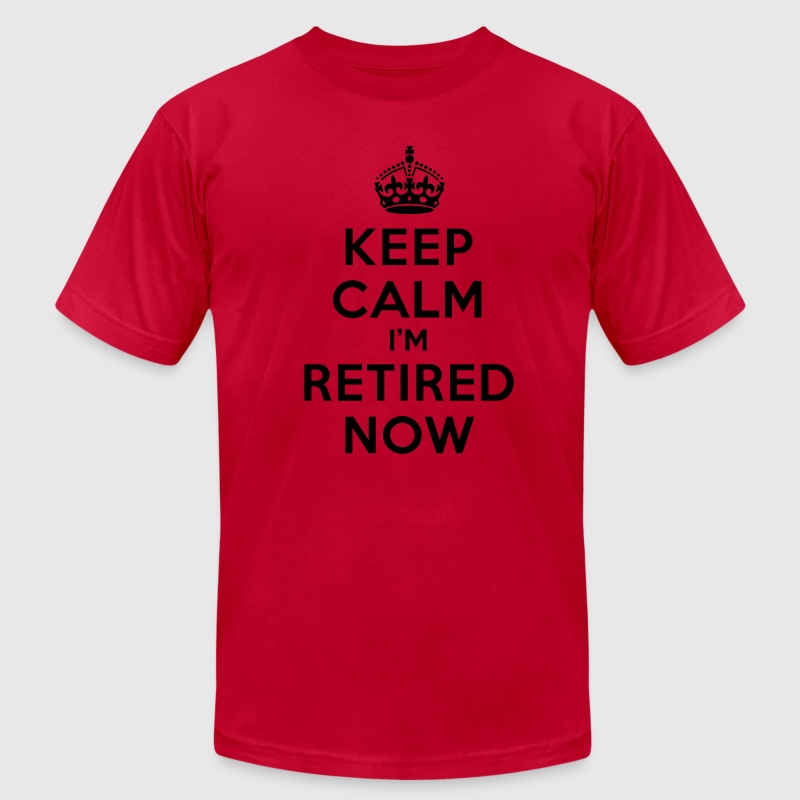 Keep calm I'm retired now T-Shirts - Men's T-Shirt by American Apparel