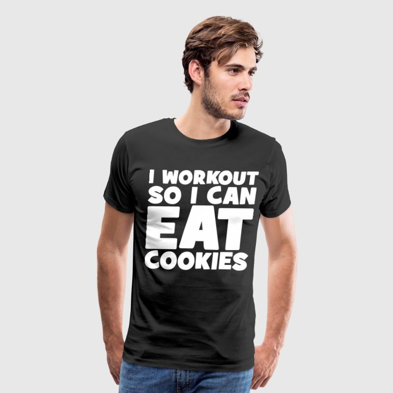 I Workout So I Can Eat Cookies T-Shirts - Men's Premium T-Shirt