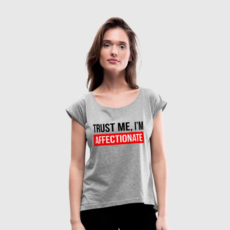 TRUST ME I'M AFFECTIONATE T-Shirts - Women's Roll Cuff T-Shirt