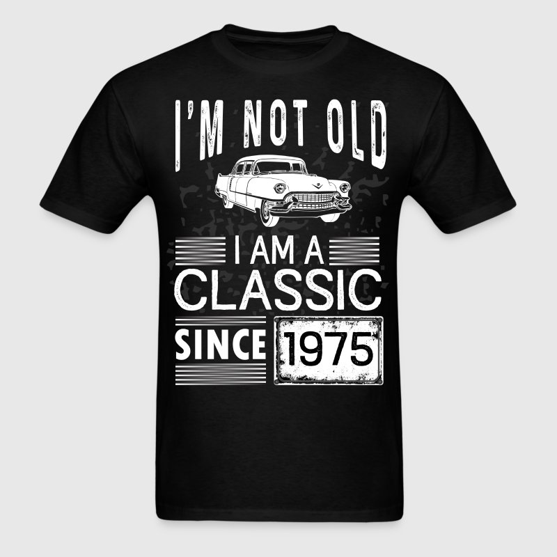 I'm not old I'm a classic since 1975 T-Shirts - Men's T-Shirt