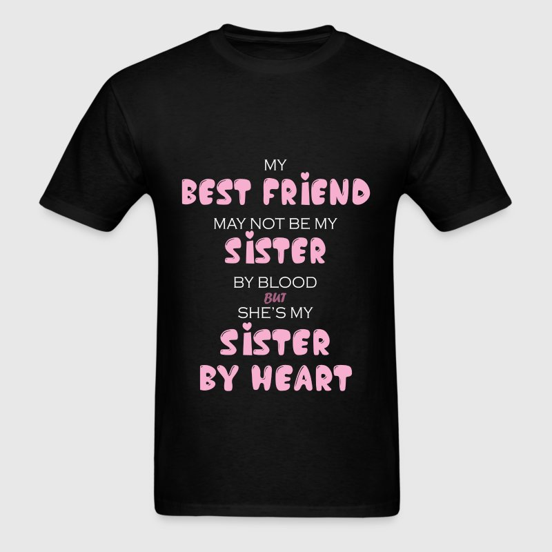 Best Friend - My best friend may not be my sister  - Men's T-Shirt