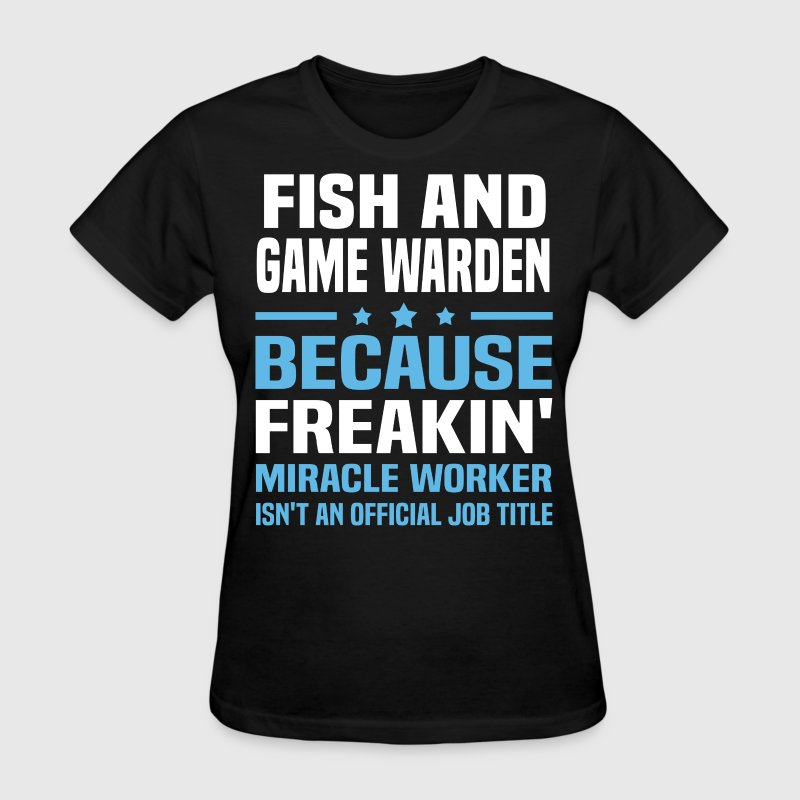 Fish And Game Warden - Women's T-Shirt