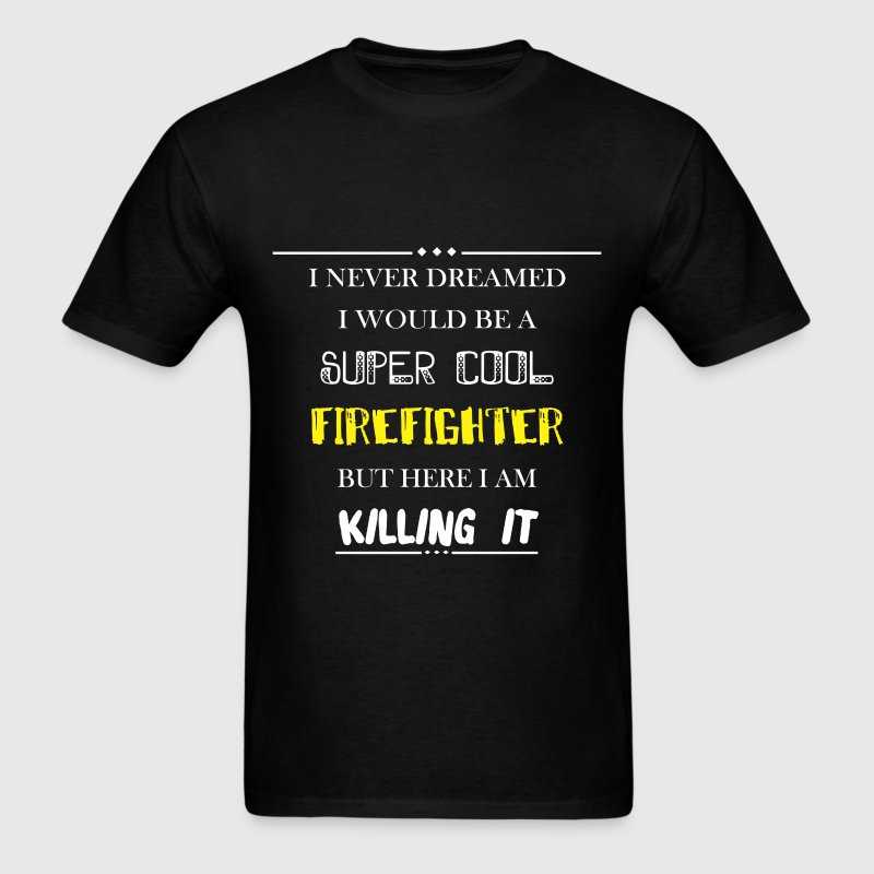 Firefighter - I never dreamed i would be a super c - Men's T-Shirt