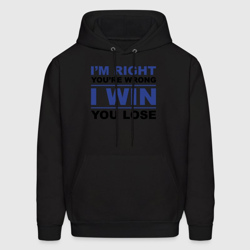 I'm right you're wrong I win you lose - Men's Hoodie