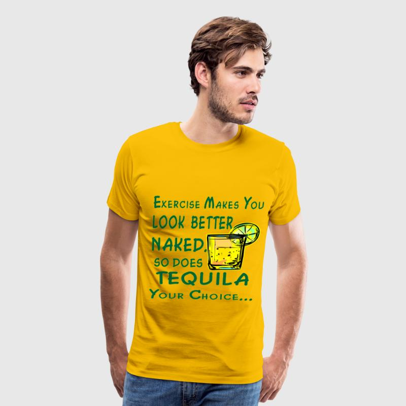 Exercise Makes You Look Better Naked So Does Tequi - Men's Premium T-Shirt