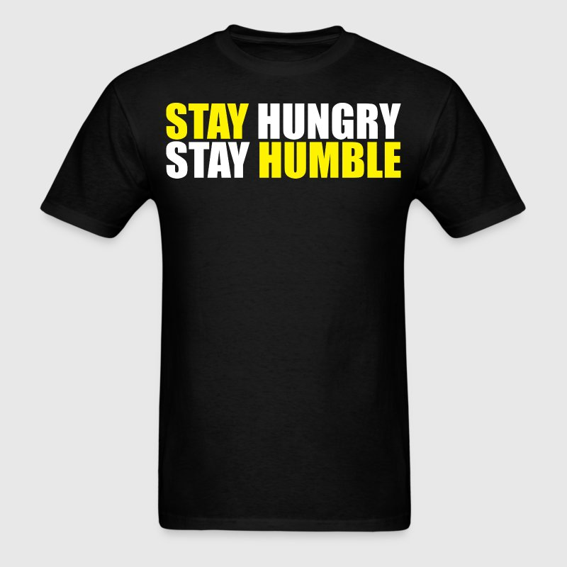 Stay Hungry, Stay Humble T-Shirts - Men's T-Shirt