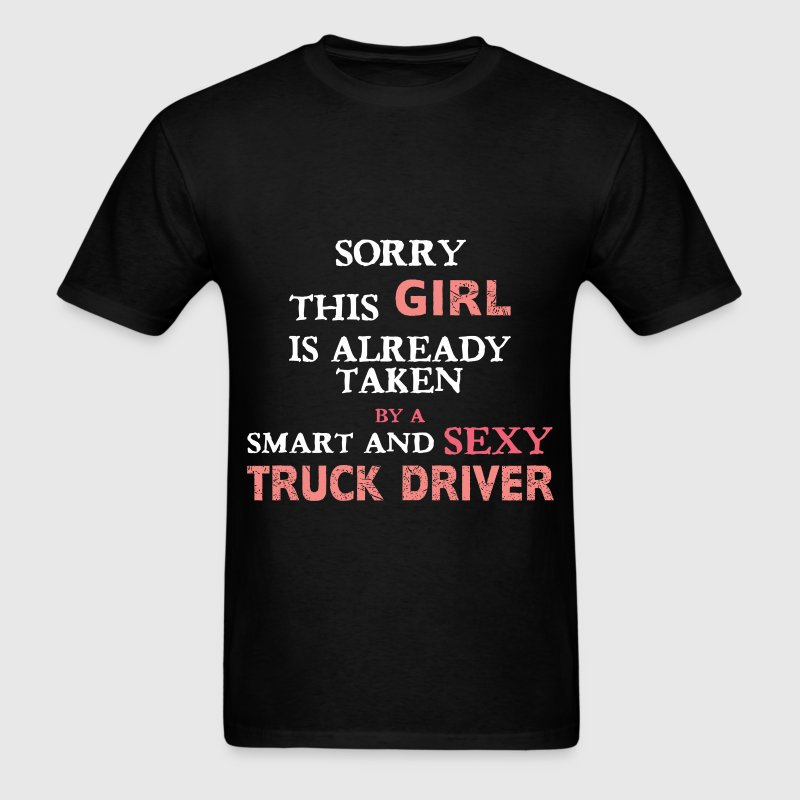 Truck driver - Sorry this girl is already taken by - Men's T-Shirt