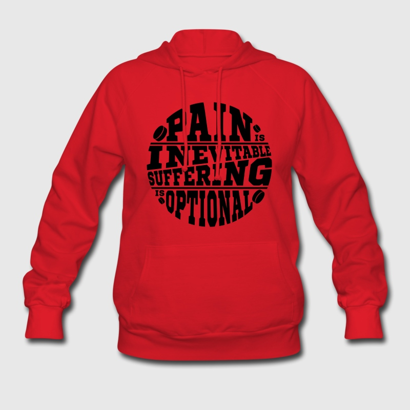 Pain is Inevitable, Suffering is Optional (hockey) Hoodies - Women's Hoodie