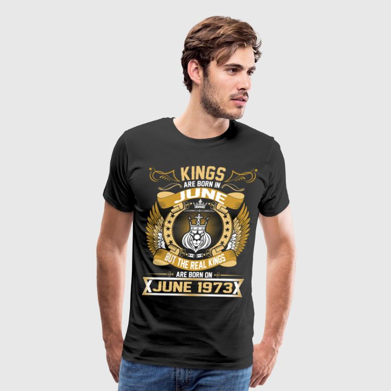 The Real Kings Are Born On June 1973 T-Shirts - Men's Premium T-Shirt