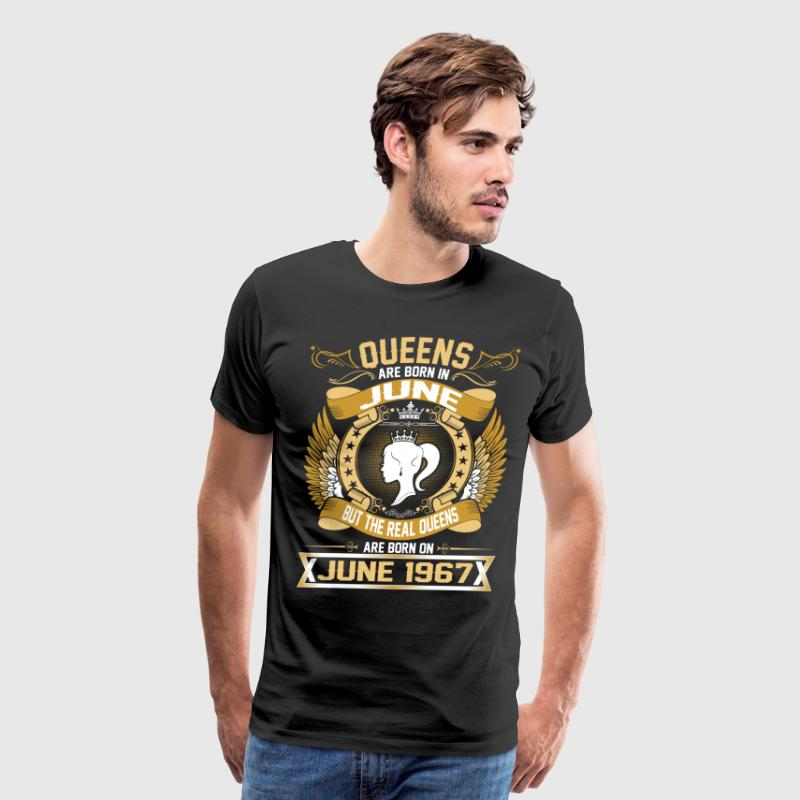 The Real Queens Are Born On June  1967 T-Shirts - Men's Premium T-Shirt
