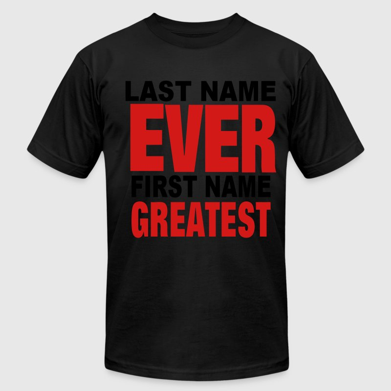 LAST NAME EVER FIRST NAME GREATEST T-Shirts - Men's Fine Jersey T-Shirt