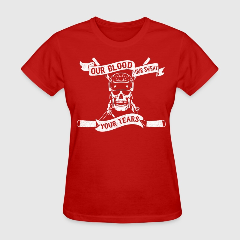 Our Blood, Our Sweat, Your Tears (Hockey) T-Shirts - Women's T-Shirt