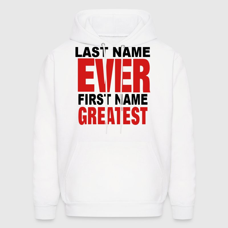 LAST NAME EVER FIRST NAME GREATEST Hoodies - Men's Hoodie
