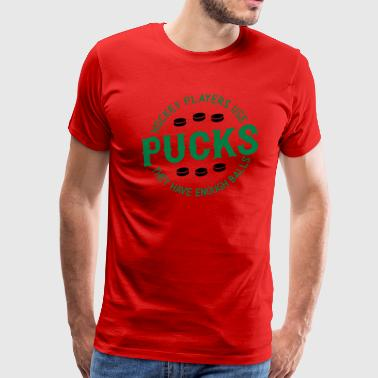 Hockey Players Use Pucksl, They Have Enough Balls Sportswear - Men's Premium T-Shirt