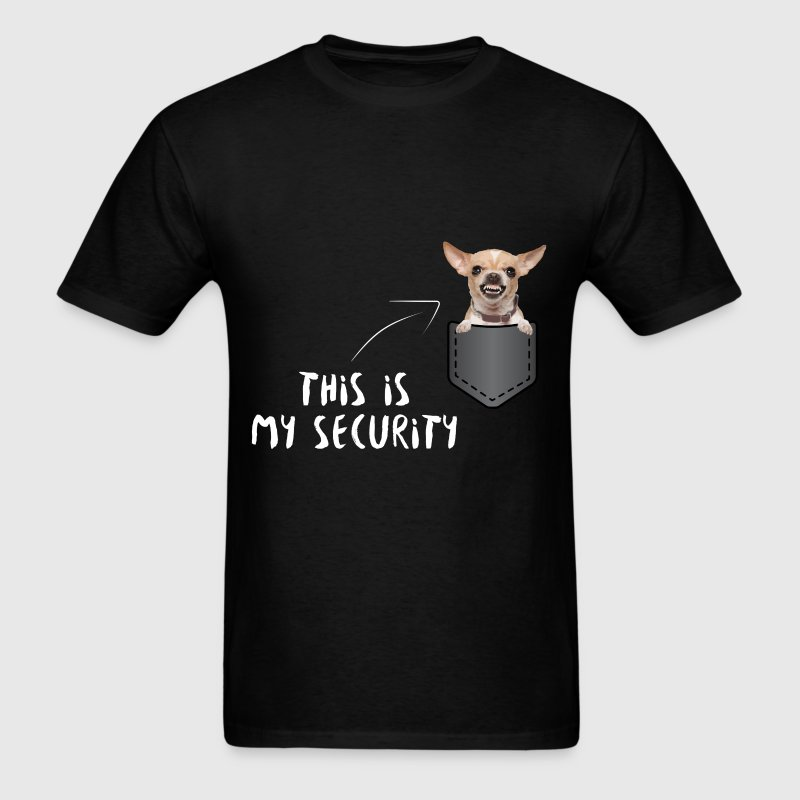Chihuahua - This is my security  - Men's T-Shirt