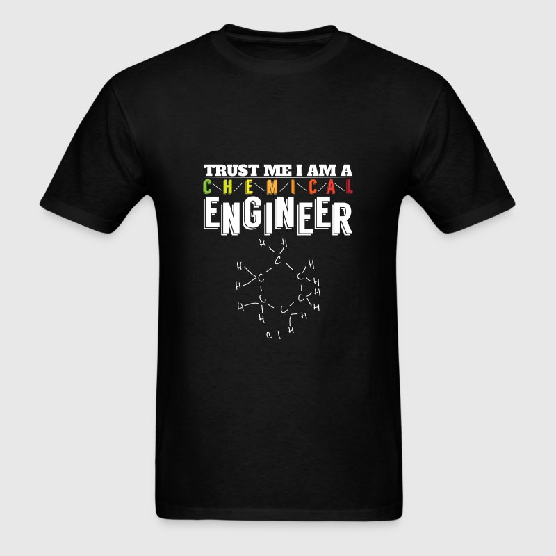 Chemical Engineer - Trust me I am a chemical engin - Men's T-Shirt