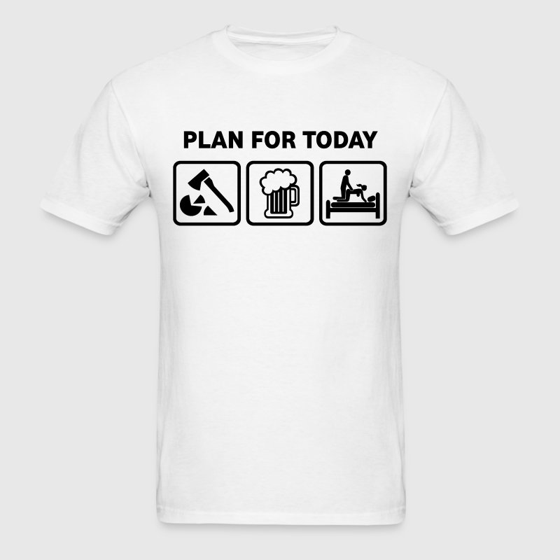 Woodchopping Plan For Today - Men's T-Shirt