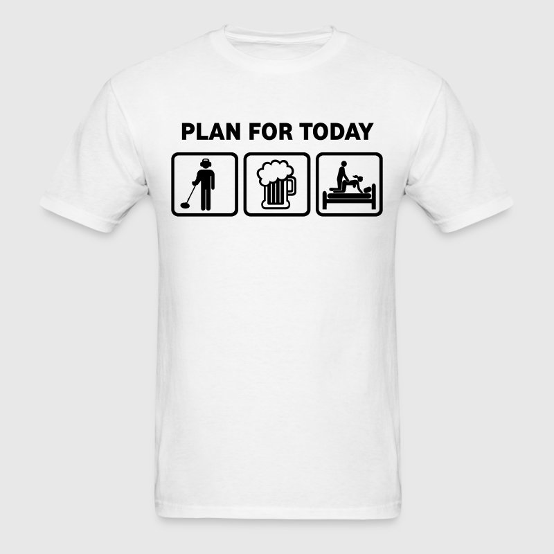 Metal Detecting Plan For Today - Men's T-Shirt