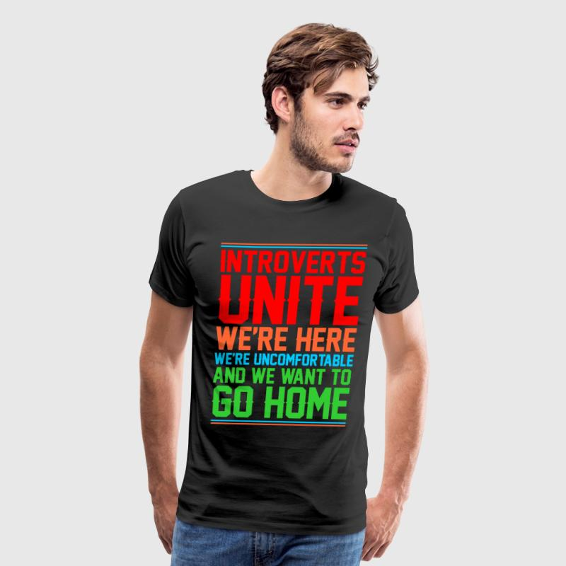 Introverts Unite And We Want To Go Home T-Shirts - Men's Premium T-Shirt