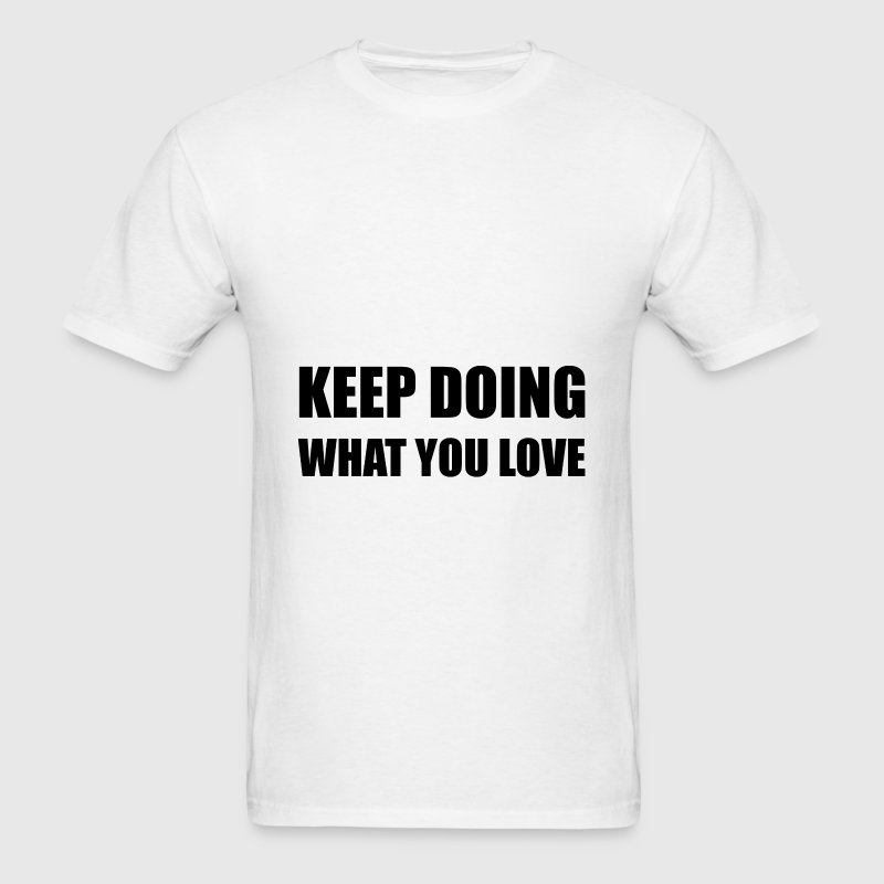 Keep Doing What You Love - Men's T-Shirt