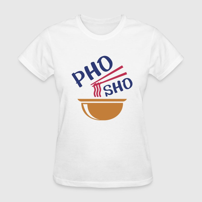 Pho Sho - Women's T-Shirt