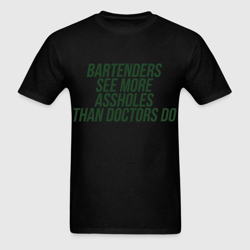 Bartenders See More Assholes Than Doctors Do T-Shirts - Men's T-Shirt