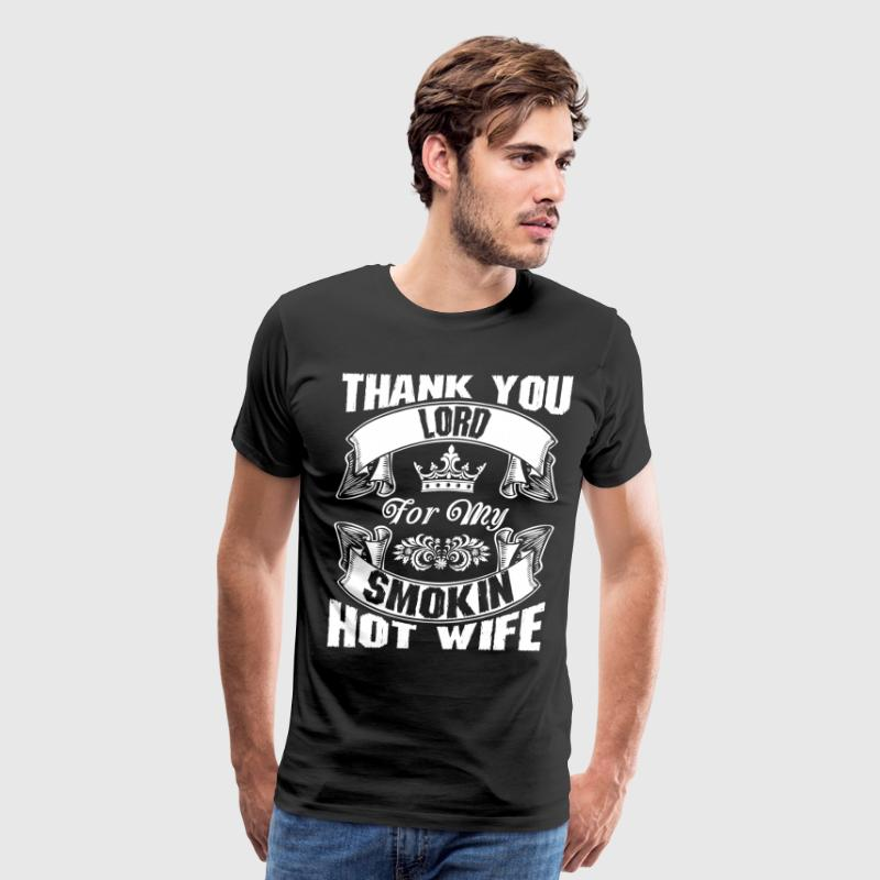 Thank You Lord For My Smokin Hot Wife T-Shirts - Men's Premium T-Shirt