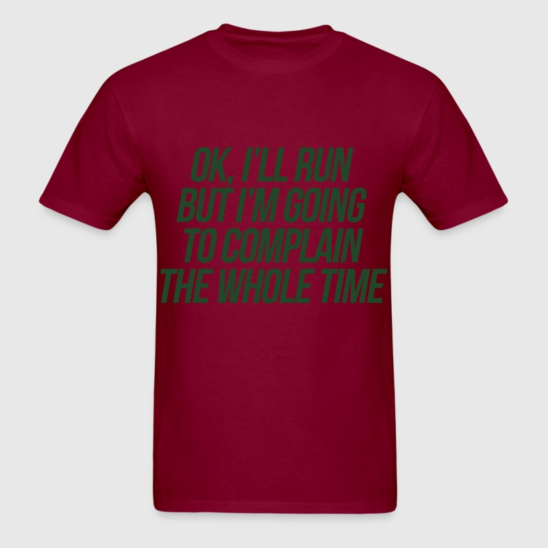 I'll Run But I'm Going To Complain To Whole Time T-Shirts - Men's T-Shirt