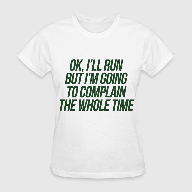 I'll Run But I'm Going To Complain To Whole Time T-Shirts - Women's T-Shirt