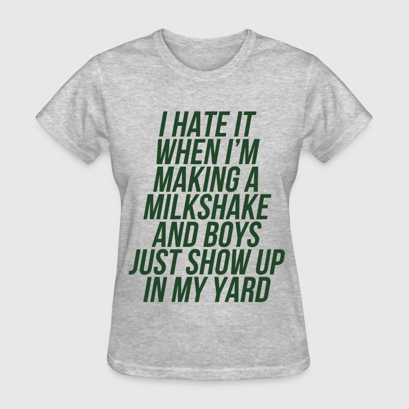 I Hate It When I'm Making A Milkshake And Boys T-Shirts - Women's T-Shirt
