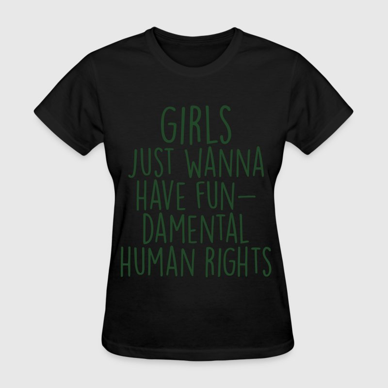 Girls Just Wanna Have Fundamental Human Rights T-Shirts - Women's T-Shirt