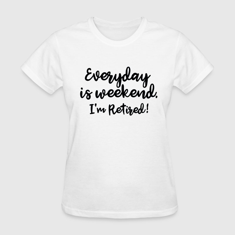 Everyday Is Weekend - Women's T-Shirt