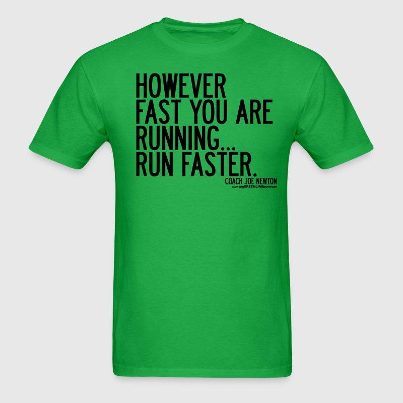 However Fast You Are Running, Run Faster T-Shirts - Men's T-Shirt