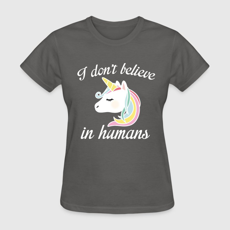 I Don't Believe In Humans - Women's T-Shirt